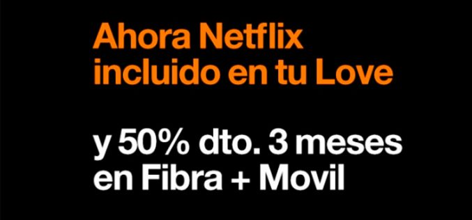Orange replica a Movistar y lanza dos tarifas nuevas Love con Netflix integrado